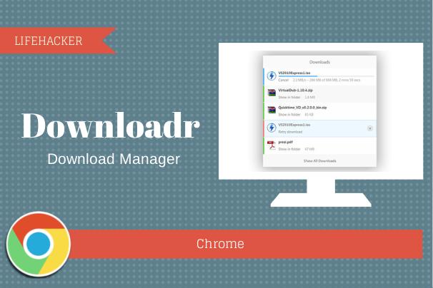 Downloadr — правильная загрузка файлов в Chrome
