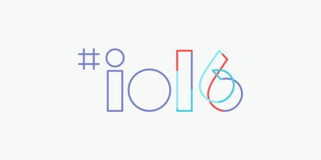 Всё, что вам нужно знать о новинках Google I/O 2016